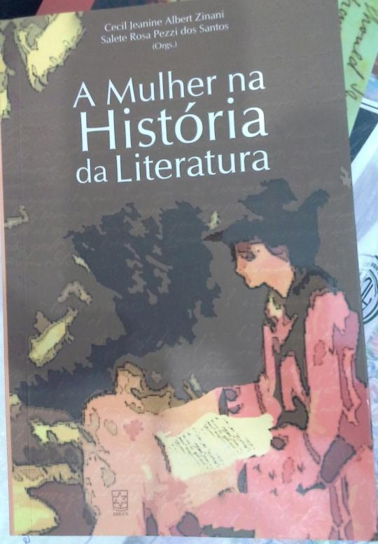 A mulher na História da Literatura - Organizado por: Cecil Jeanine Albert Zinani e Salete Pezzi dos Santos